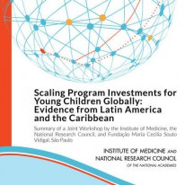 Scaling Program Investments for Young Children Globally: Evidence from Latin America and the Caribbean—Workshop Summary - See more at: http://iom.nationalacademies.org/Reports/2015/Scaling-Program-Investments-For-Young-Children-Globally.aspx#sthash.IGiwxoPU.dpuf
