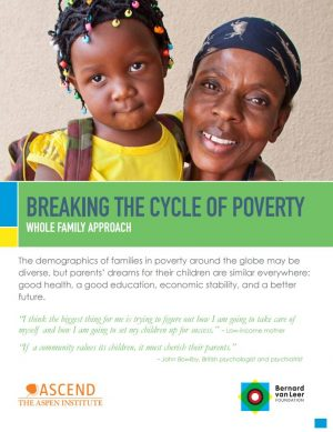 Breaking the Cycle of Poverty: Whole Family Approach - The Aspen Institute - Bernard van Leer Foundation
