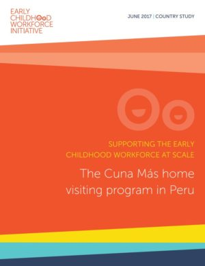 Supporting the early childhood workforce at scale: The Cuna Más home visiting program in Peru - Bernard van Leer Foundation