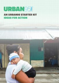 An Urban95 Starter Kit - ideas for action - Bernard van Leer Foundation